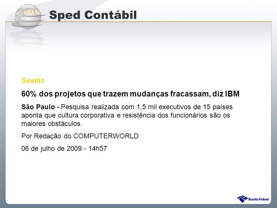 Sped Contábil 60% dos projetos que trazem mudanças fracassam, diz IBM