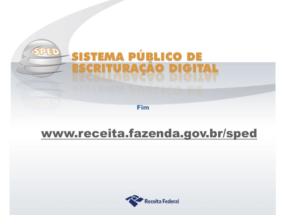 www.receita.fazenda.gov.br/sped Fim