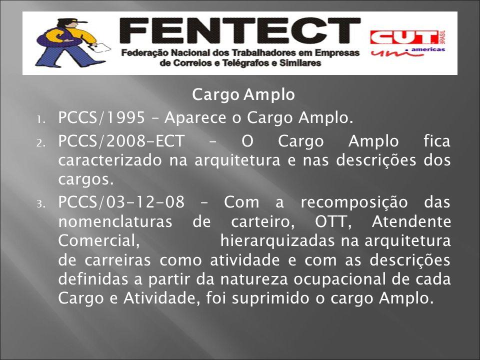 Cargo Amplo PCCS/1995 – Aparece o Cargo Amplo. PCCS/2008-ECT – O Cargo Amplo fica caracterizado na arquitetura e nas descrições dos cargos.