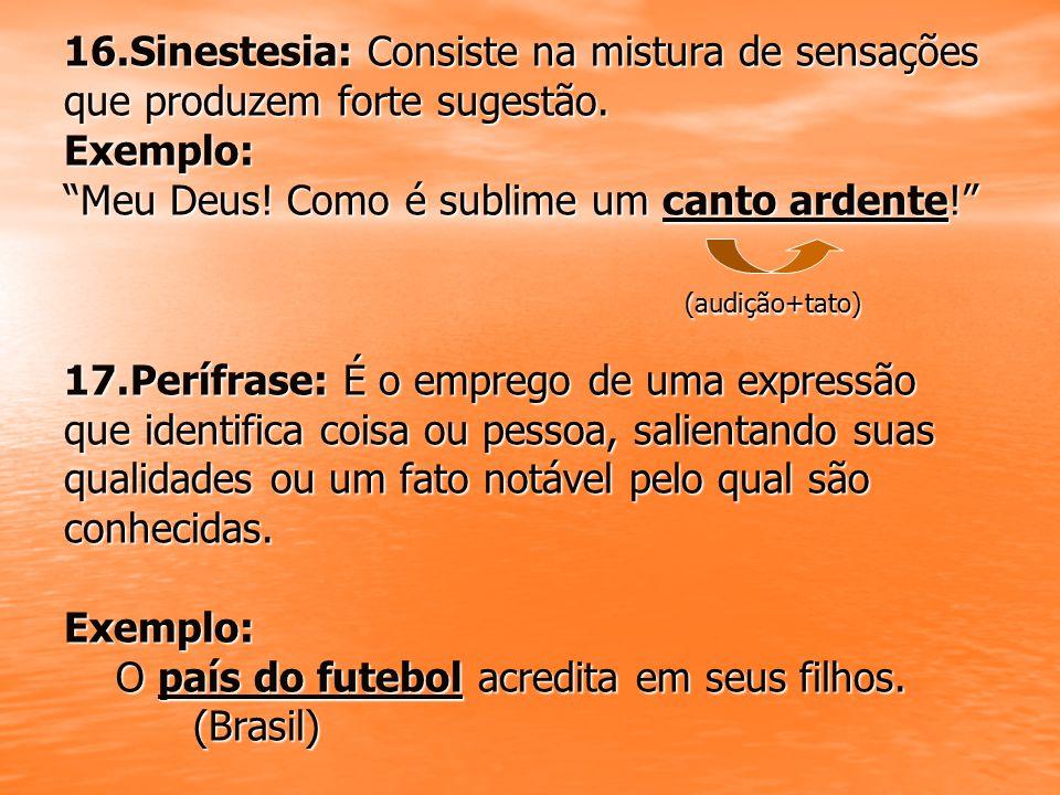 16.Sinestesia: Consiste na mistura de sensações que produzem forte sugestão.