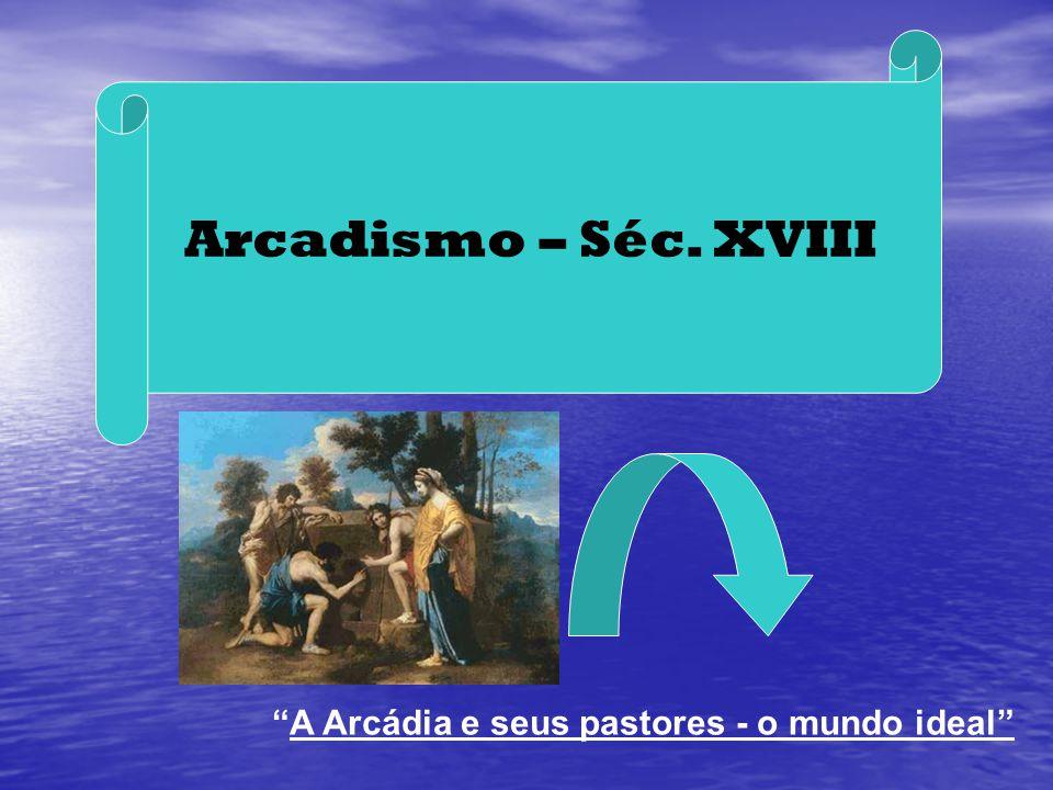 Arcadismo – Séc. XVIII A Arcádia e seus pastores - o mundo ideal