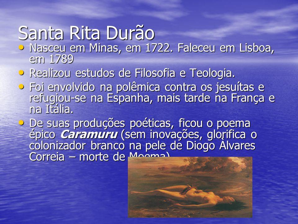 Santa Rita Durão Nasceu em Minas, em 1722. Faleceu em Lisboa, em 1789