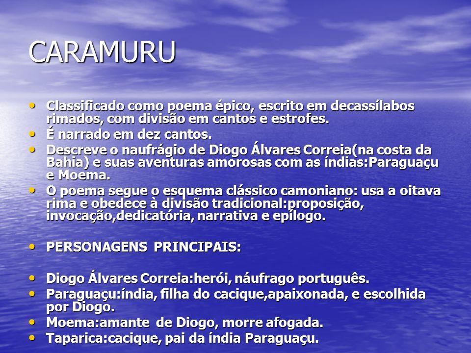 CARAMURU Classificado como poema épico, escrito em decassílabos rimados, com divisão em cantos e estrofes.
