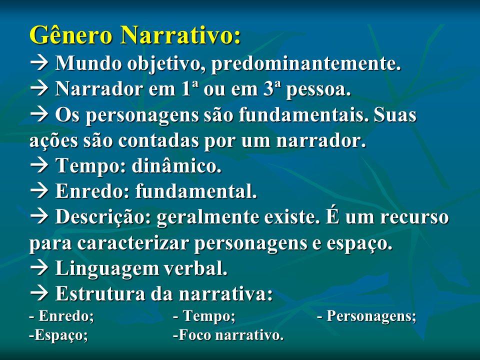 Gênero Narrativo:  Mundo objetivo, predominantemente