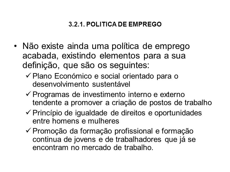 3.2.1. POLITICA DE EMPREGO Não existe ainda uma política de emprego acabada, existindo elementos para a sua definição, que são os seguintes: