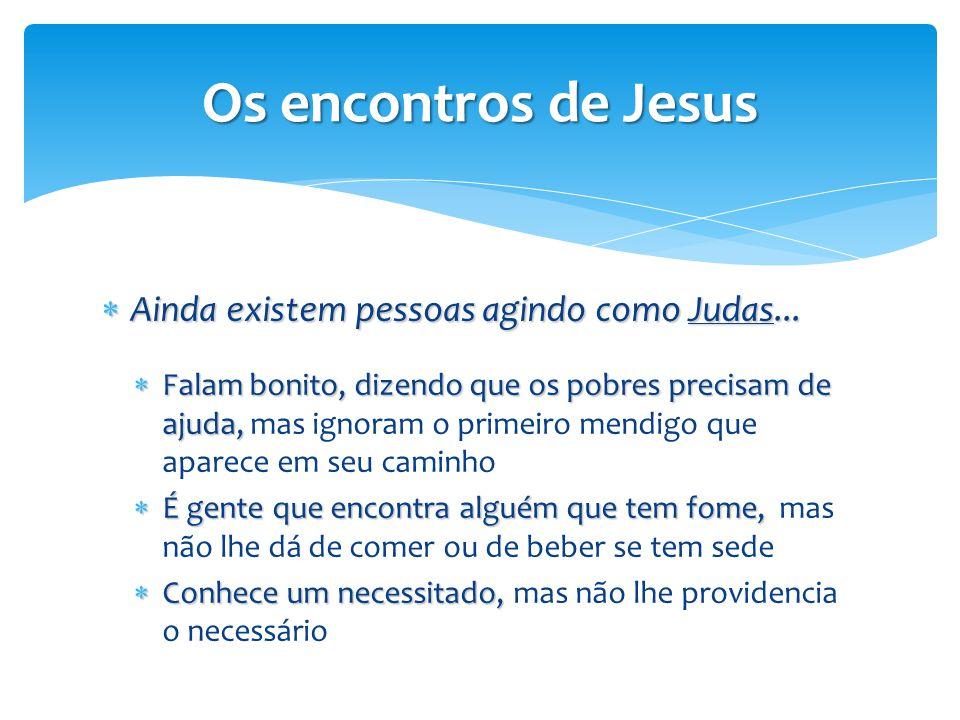 Os encontros de Jesus Ainda existem pessoas agindo como Judas...
