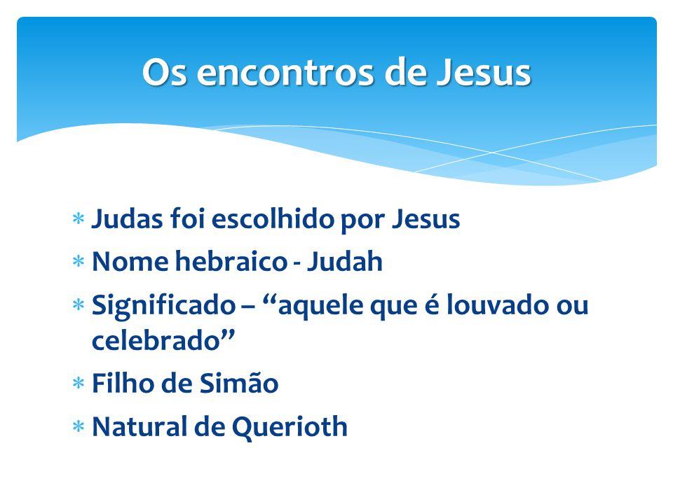 Os encontros de Jesus Judas foi escolhido por Jesus