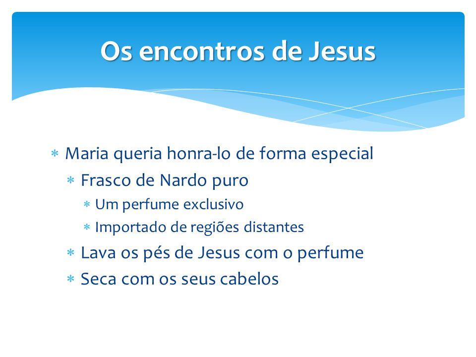 Os encontros de Jesus Maria queria honra-lo de forma especial