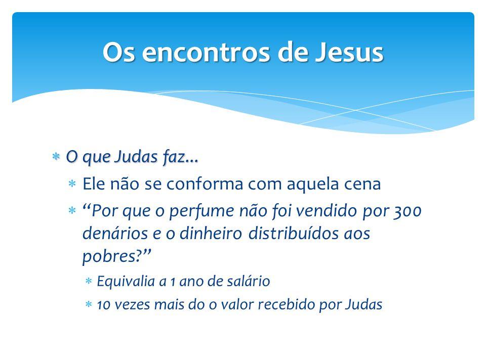 Os encontros de Jesus O que Judas faz...