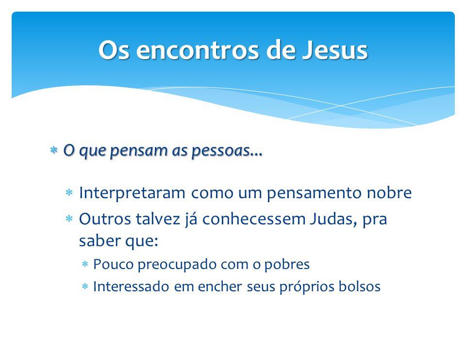 Os encontros de Jesus O que pensam as pessoas...