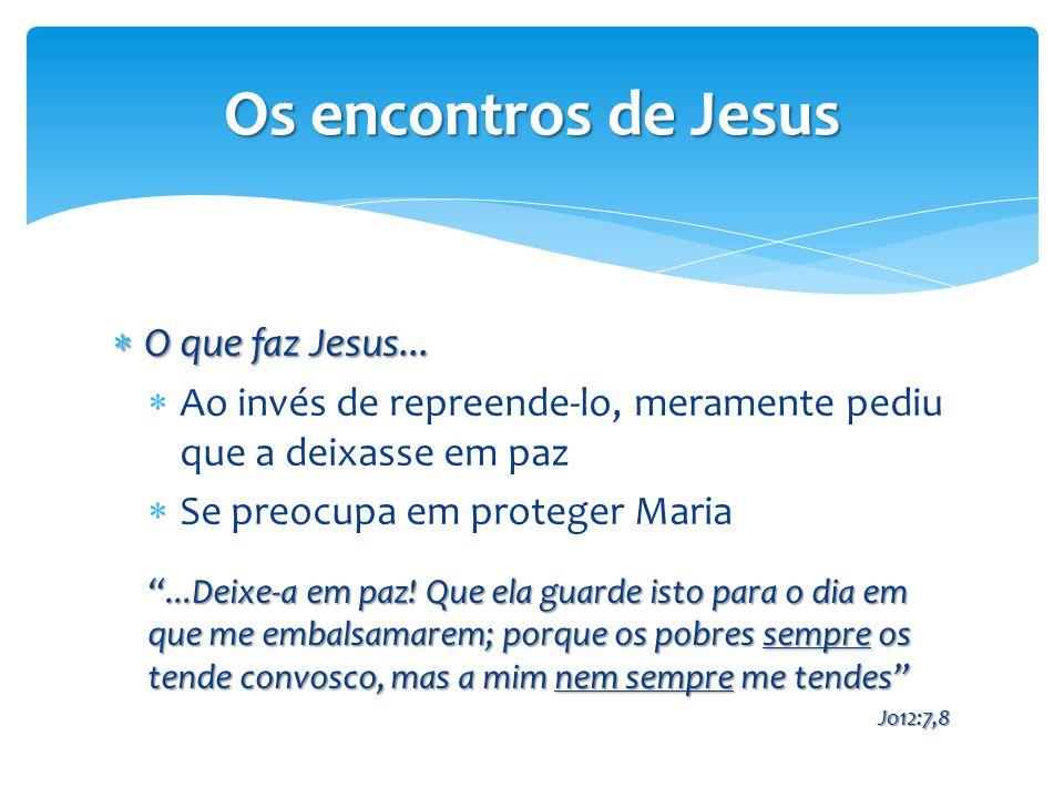Os encontros de Jesus O que faz Jesus...