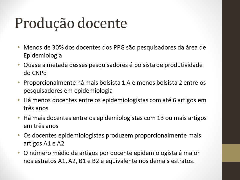 Produção docente Menos de 30% dos docentes dos PPG são pesquisadores da área de Epidemiologia.