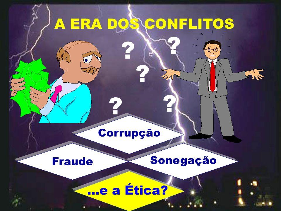 A ERA DOS CONFLITOS Corrupção Fraude Sonegação ...e a Ética
