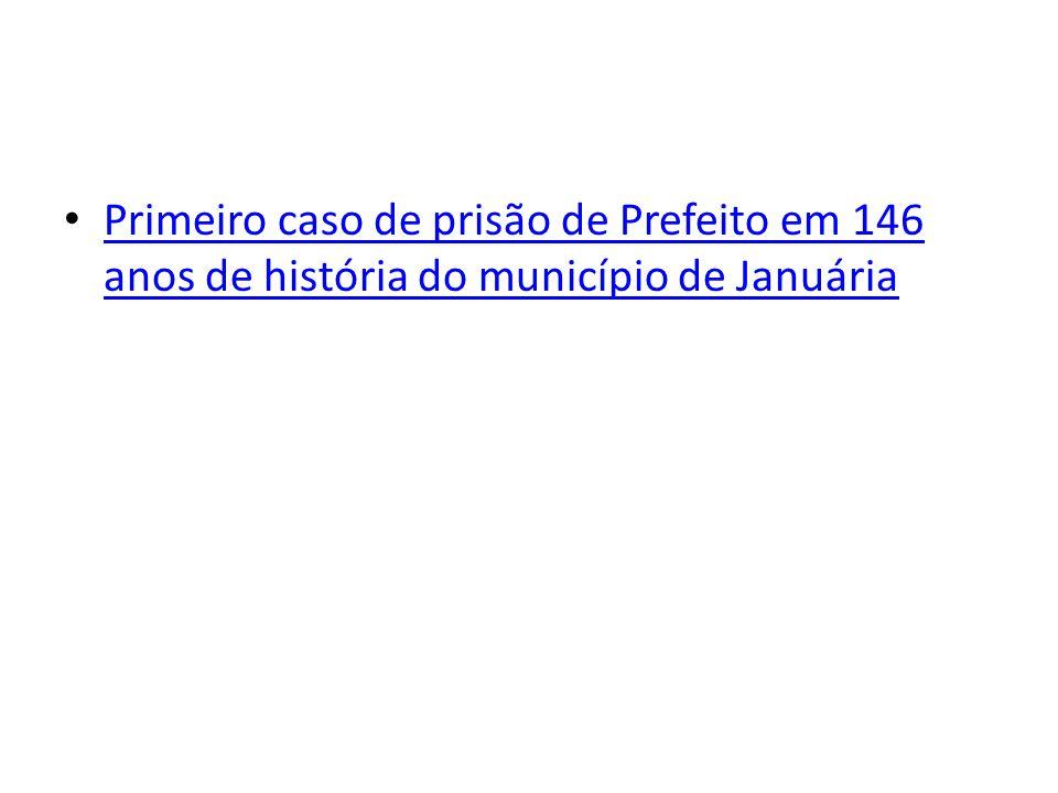 Primeiro caso de prisão de Prefeito em 146 anos de história do município de Januária