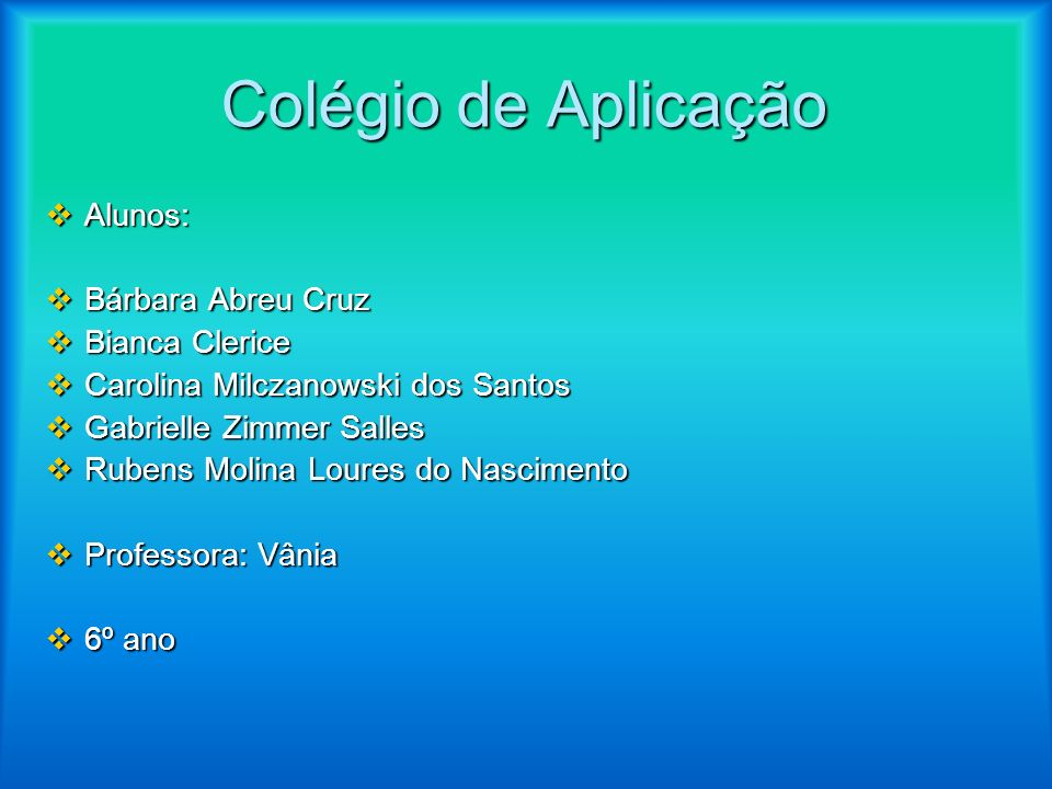 Colégio de Aplicação Alunos: Bárbara Abreu Cruz Bianca Clerice