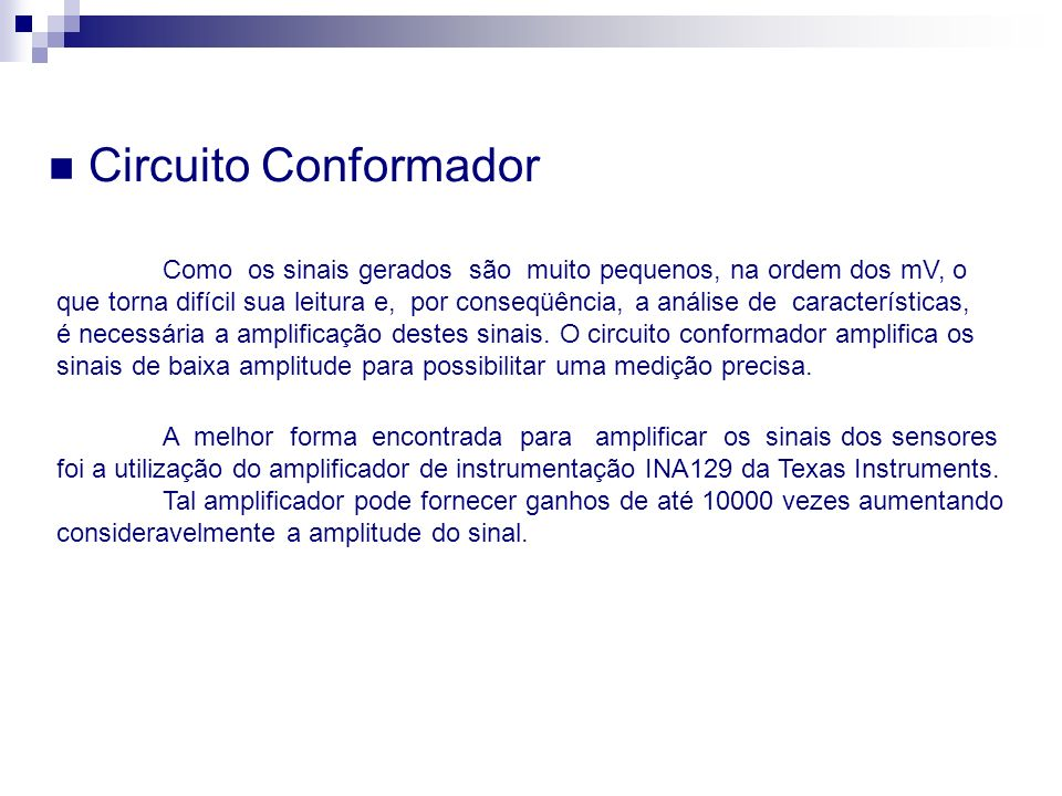 Circuito ConformadorComo os sinais gerados são muito pequenos, na ordem dos mV, o.