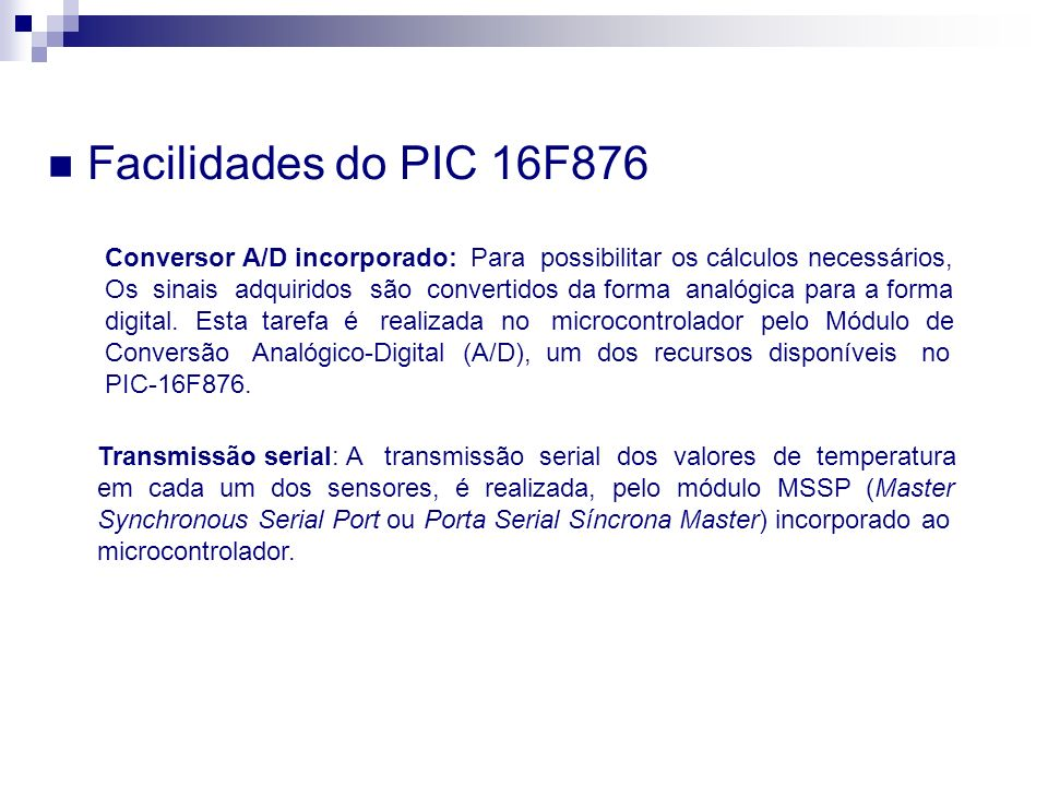 Facilidades do PIC 16F876 Conversor A/D incorporado: Para possibilitar os cálculos necessários,