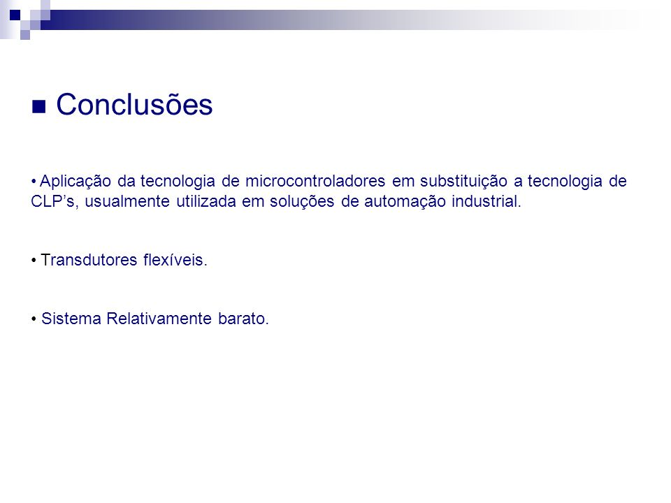 Conclusões Aplicação da tecnologia de microcontroladores em substituição a tecnologia de.