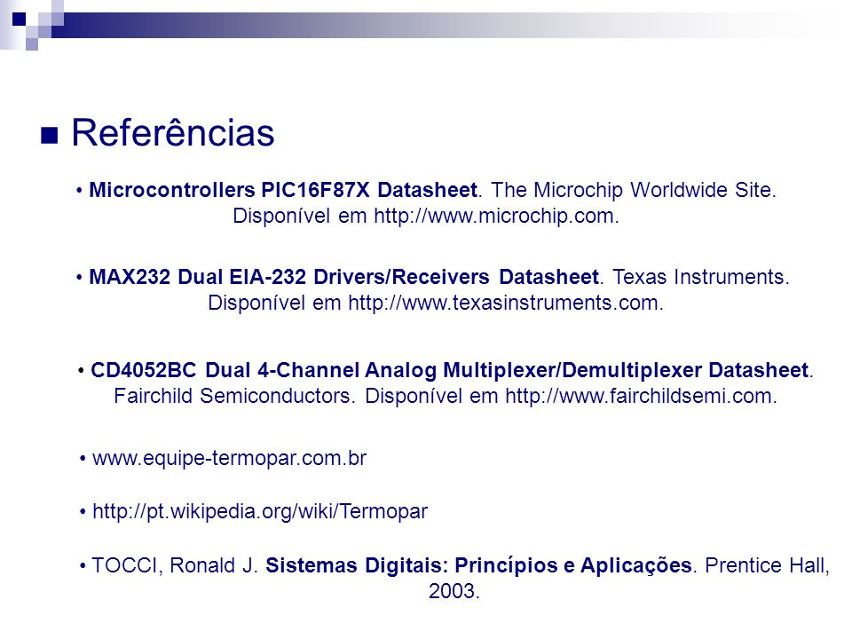 Referências Microcontrollers PIC16F87X Datasheet. The Microchip Worldwide Site. Disponível em http://www.microchip.com.