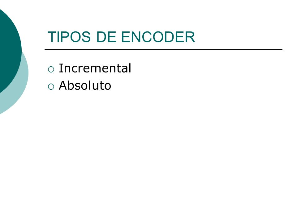 TIPOS DE ENCODER Incremental Absoluto