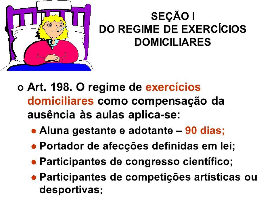SEÇÃO I DO REGIME DE EXERCÍCIOS DOMICILIARES