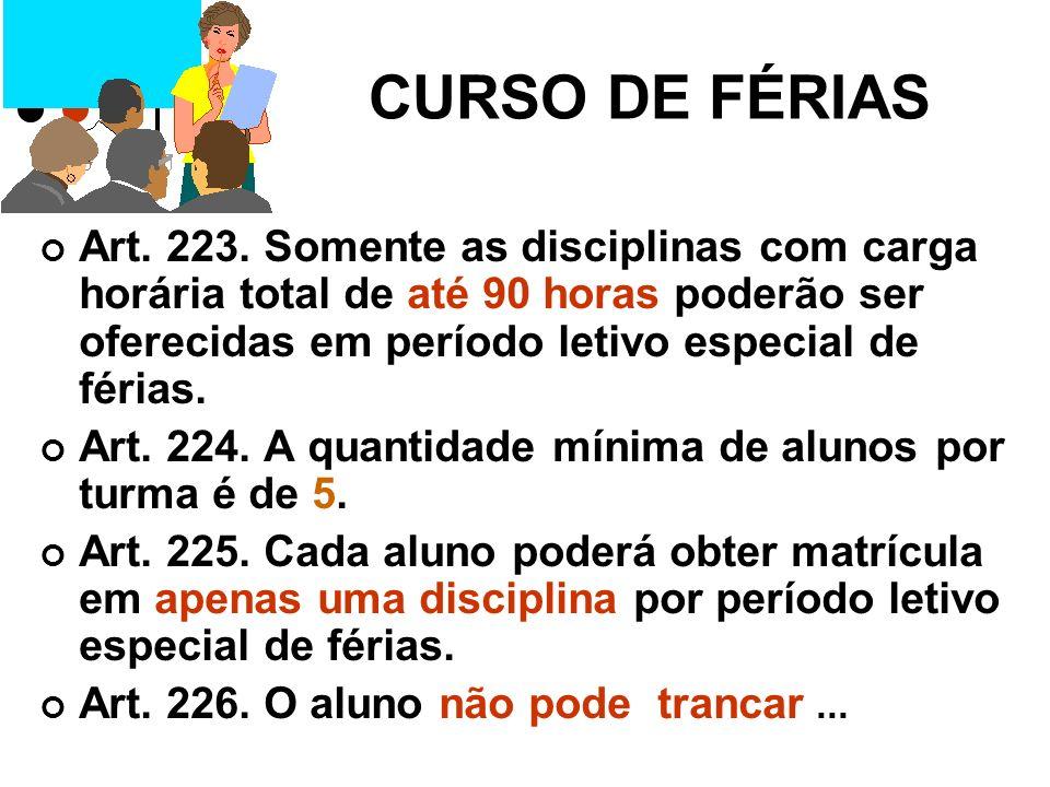 CURSO DE FÉRIAS Art. 223. Somente as disciplinas com carga horária total de até 90 horas poderão ser oferecidas em período letivo especial de férias.