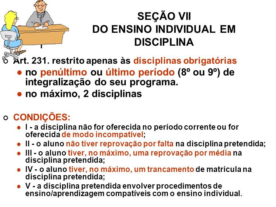 SEÇÃO VII DO ENSINO INDIVIDUAL EM DISCIPLINA