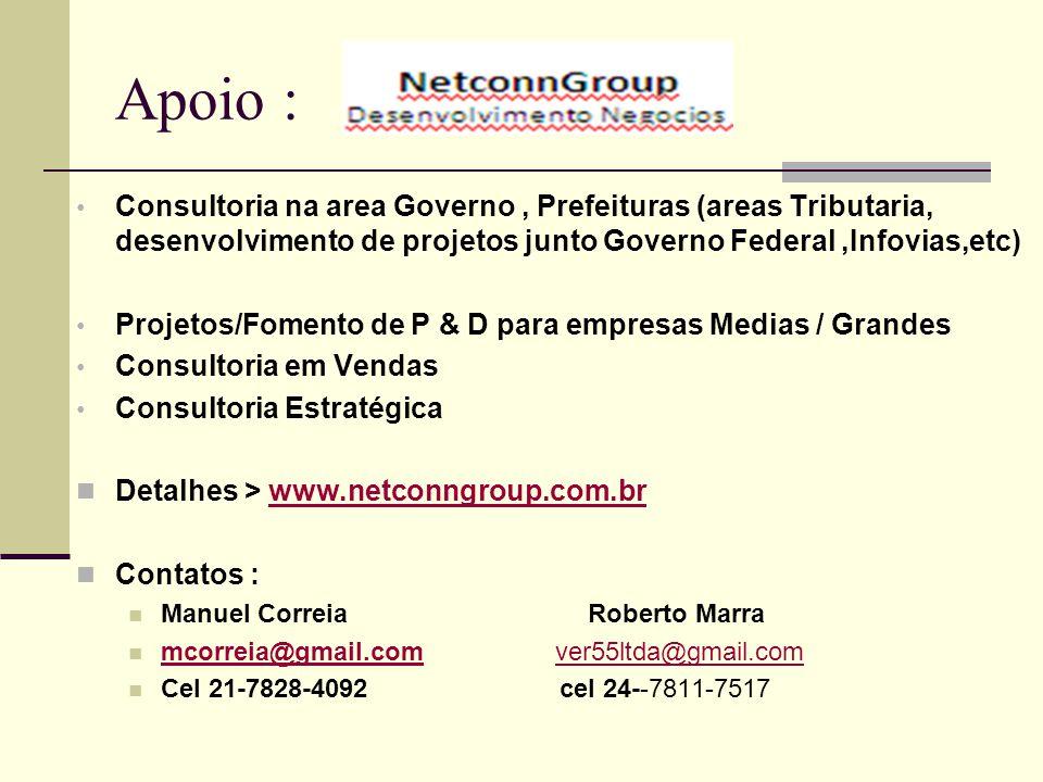 Apoio : Consultoria na area Governo , Prefeituras (areas Tributaria, desenvolvimento de projetos junto Governo Federal ,Infovias,etc)