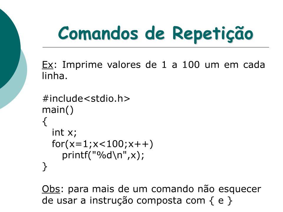 Comandos de Repetição Ex: Imprime valores de 1 a 100 um em cada linha.