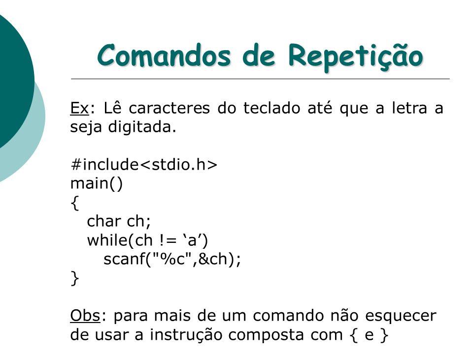 Comandos de RepetiçãoEx: Lê caracteres do teclado até que a letra a seja digitada. #include<stdio.h>