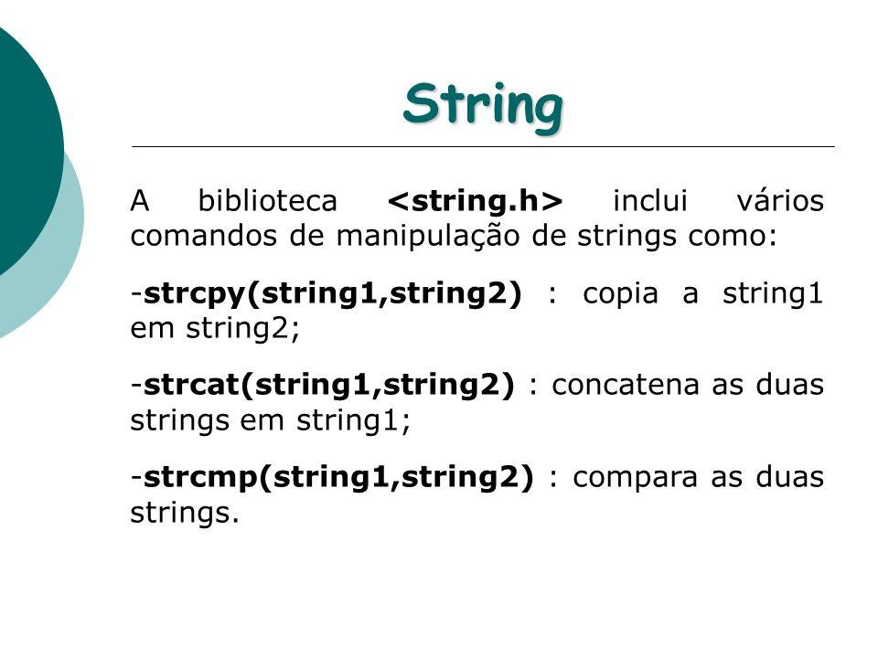 String A biblioteca <string.h> inclui vários comandos de manipulação de strings como: strcpy(string1,string2) : copia a string1 em string2;