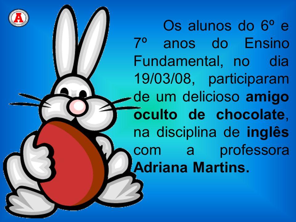 Os alunos do 6º e 7º anos do Ensino Fundamental, no dia 19/03/08, participaram de um delicioso amigo oculto de chocolate, na disciplina de inglês com a professora Adriana Martins.