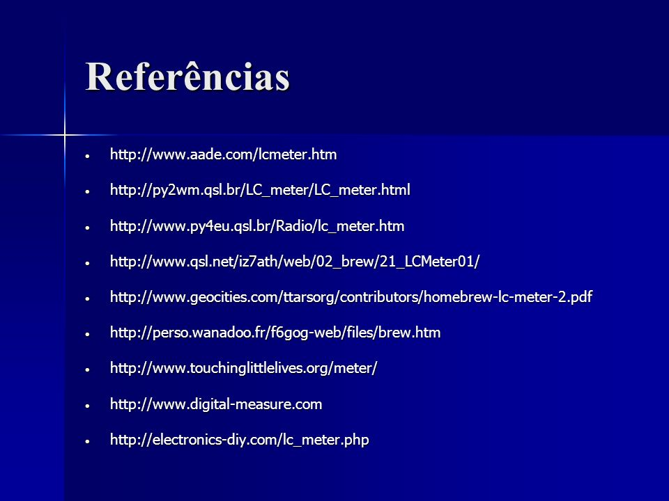 Referências http://www.aade.com/lcmeter.htm