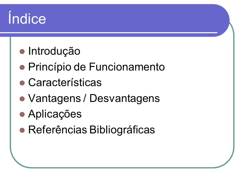 Índice Introdução Princípio de Funcionamento Características
