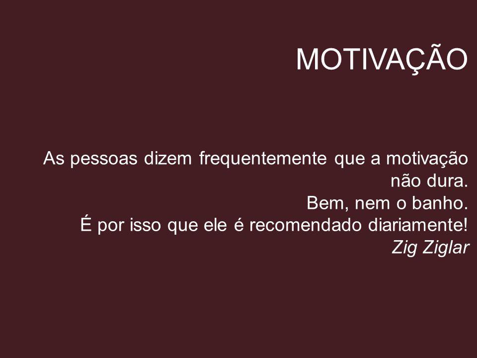 MOTIVAÇÃO As pessoas dizem frequentemente que a motivação não dura.