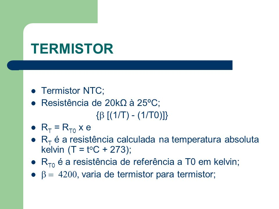 TERMISTOR Termistor NTC; Resistência de 20kΩ à 25ºC;