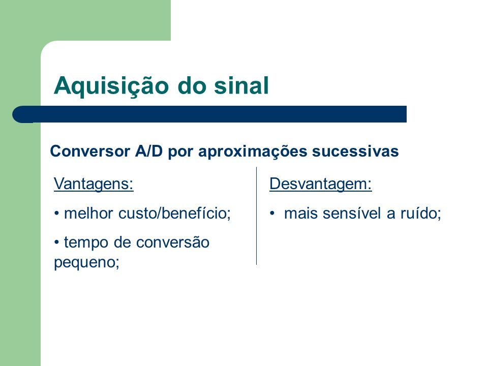 Aquisição do sinal Conversor A/D por aproximações sucessivas