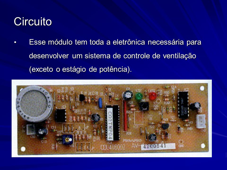 CircuitoEsse módulo tem toda a eletrônica necessária para desenvolver um sistema de controle de ventilação (exceto o estágio de potência).