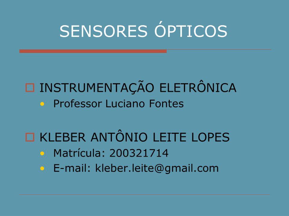 SENSORES ÓPTICOS INSTRUMENTAÇÃO ELETRÔNICA KLEBER ANTÔNIO LEITE LOPES