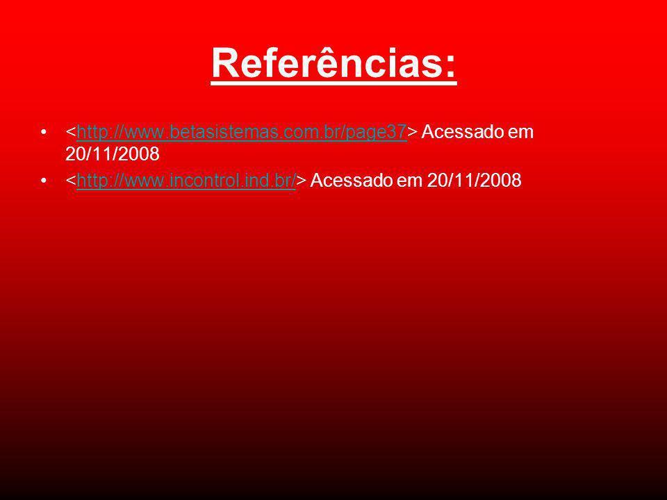 Referências: <http://www.betasistemas.com.br/page37> Acessado em 20/11/2008.