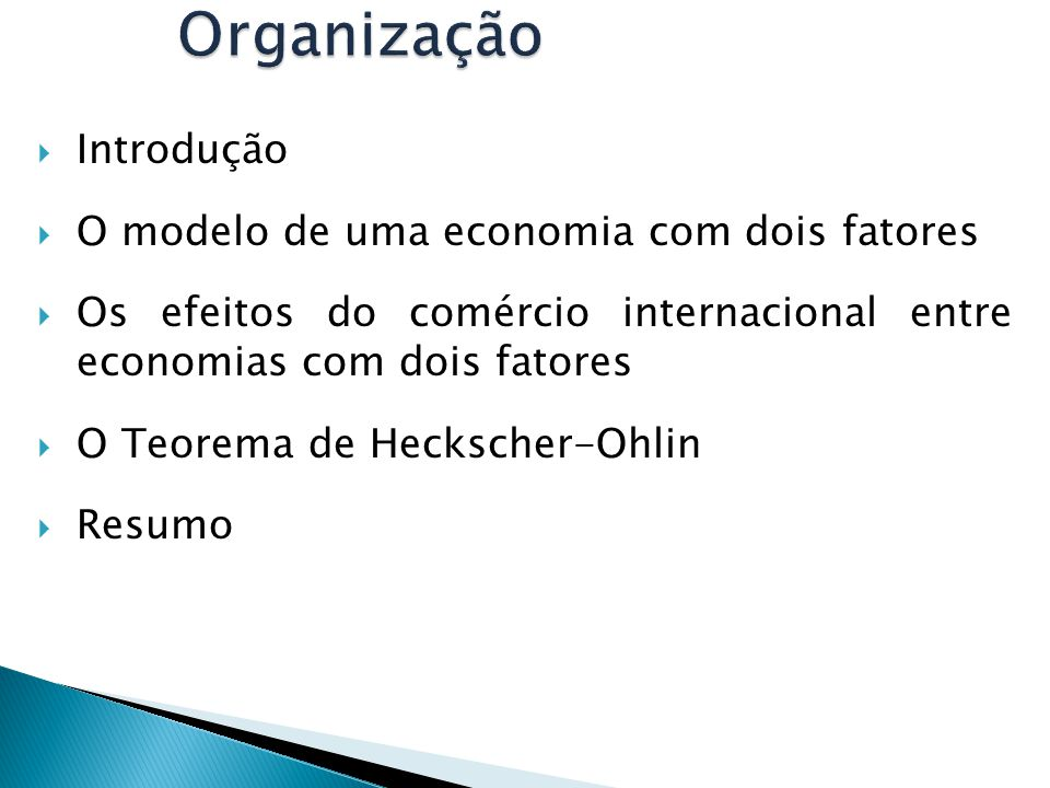Organização Introdução O modelo de uma economia com dois fatores