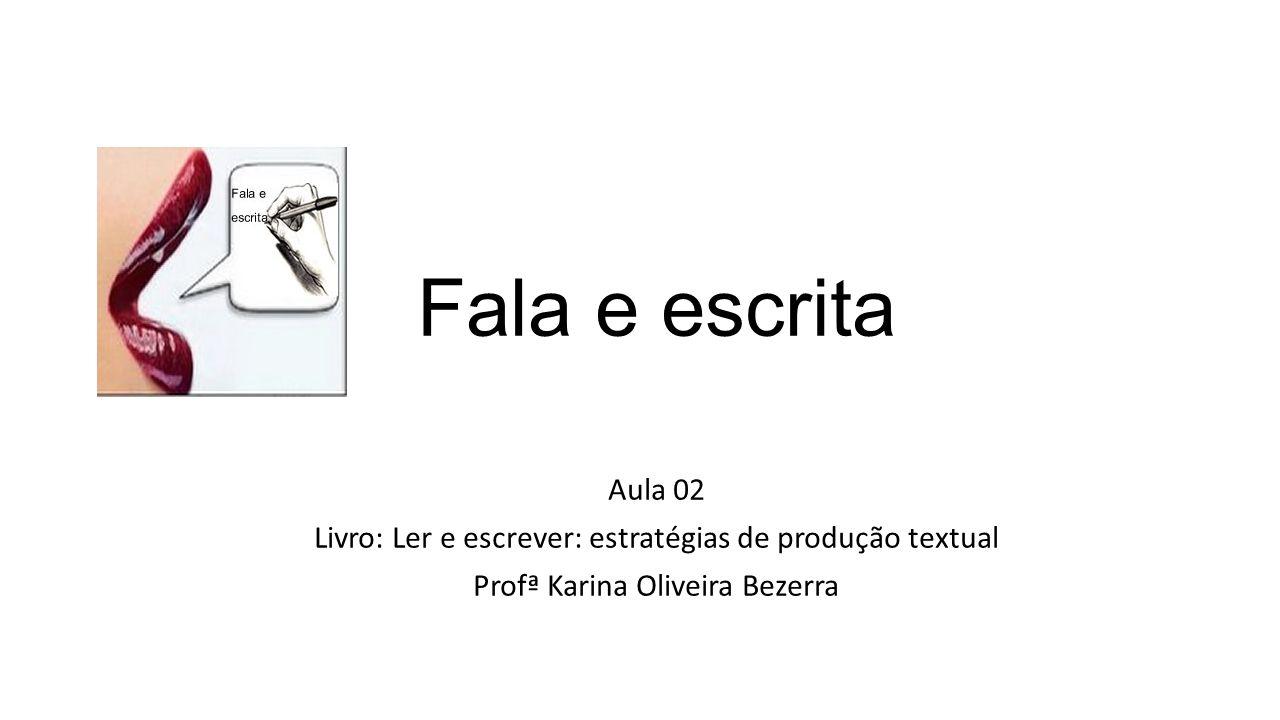 Fala e escrita Aula 02. Livro: Ler e escrever: estratégias de produção textual.