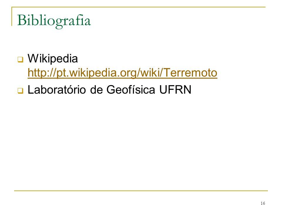 Bibliografia Wikipedia http://pt.wikipedia.org/wiki/Terremoto