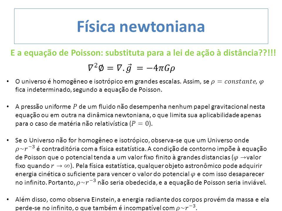 Física newtoniana E a equação de Poisson: substituta para a lei de ação à distância !!! 𝛻 2 ∅=𝛻. 𝑔 =−4𝜋𝐺𝜌.