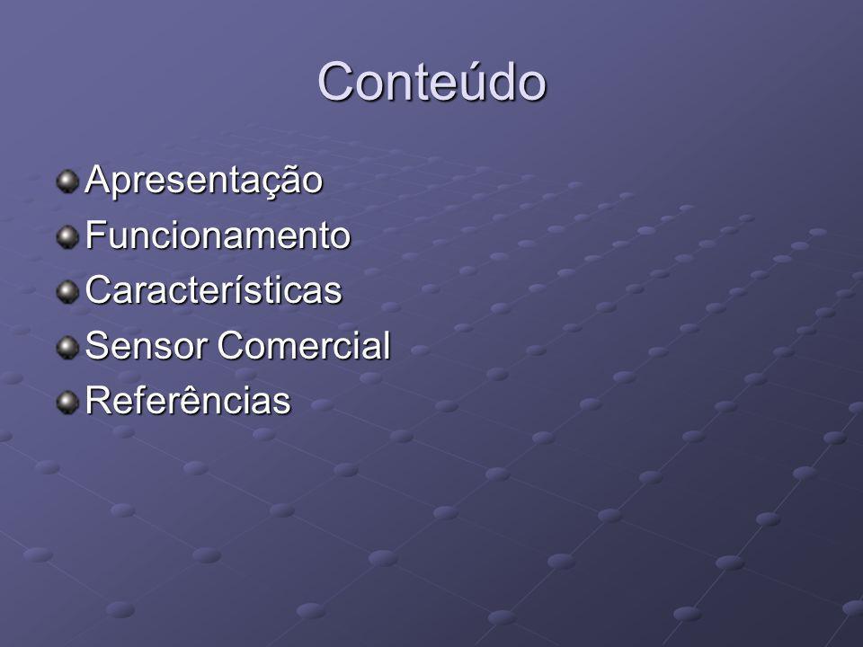 Conteúdo Apresentação Funcionamento Características Sensor Comercial