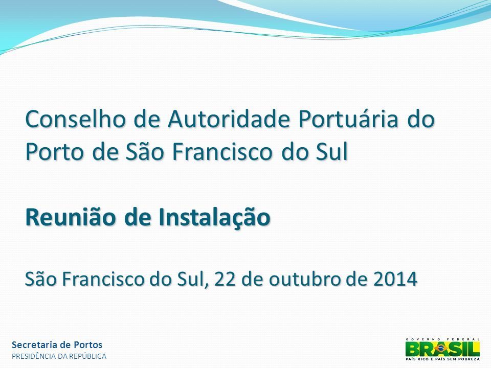 Conselho de Autoridade Portuária do Porto de São Francisco do Sul Reunião de Instalação São Francisco do Sul, 22 de outubro de 2014