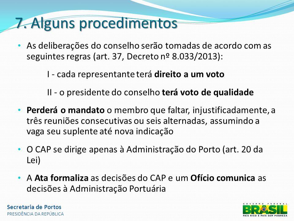 7. Alguns procedimentos As deliberações do conselho serão tomadas de acordo com as seguintes regras (art. 37, Decreto nº 8.033/2013):