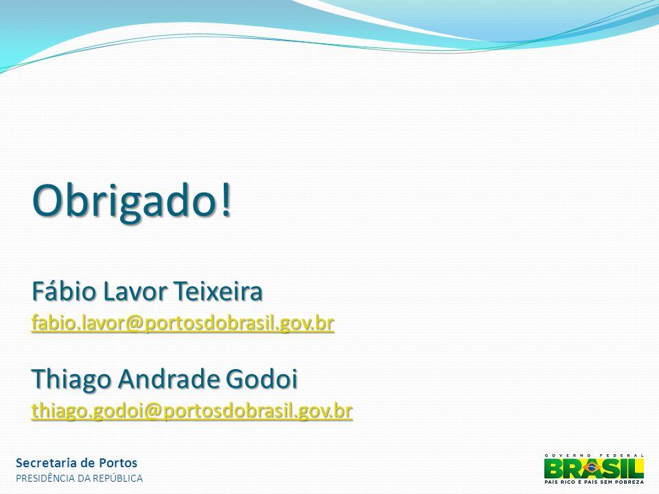Obrigado. Fábio Lavor Teixeira fabio. lavor@portosdobrasil. gov