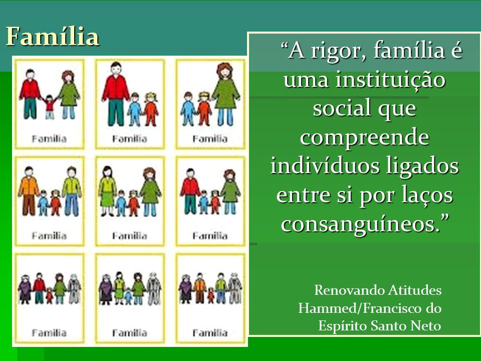 Família A rigor, família é uma instituição social que compreende indivíduos ligados entre si por laços consanguíneos.
