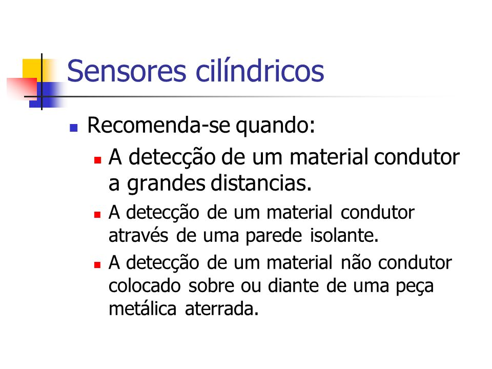 Sensores cilíndricos Recomenda-se quando: